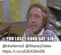 Good Day Sir Meme - 25 best memes about you lose good day sir you lose good