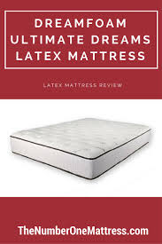 dreamfoam ultimate dreams latex mattress review the number one