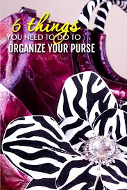 6 things you need to do to organize your purse sarah titus