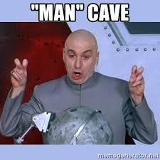 Man Cave Meme - man cave dr evil meme meme generator