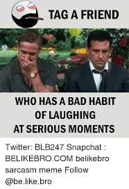 Tag A Friend Meme - tag a friend who has a bad habit of laughing at serious moments