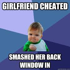 Girlfriend Cheating Meme - angry dude smashes through cheating girlfriend s window