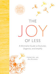 Mimimalist The Joy Of Less A Minimalist Guide To Declutter Organize And