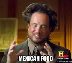 Mexican Food Memes - mexican food make a meme