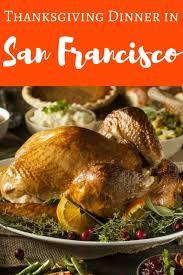 thanksgiving dinner in san francisco 2017 my top picks