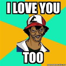 Love You Too Meme - 60 romantic memes for her love memes