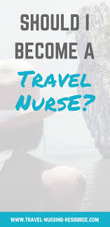 how to become a travel nurse images Should i become a travel nurse travel nursing resource png