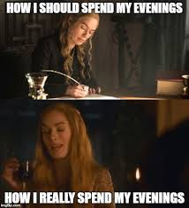 Cersei Lannister Meme - how i spend my evenings cersei lannister meme game of thrones