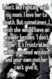 Love My Mom Meme - i don t like fighting with my mom i love her to death but