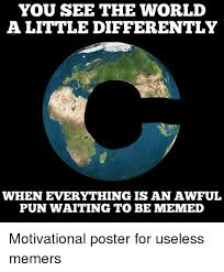 World Memes - you see the world a little differently when everything isan awful