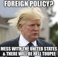 Funny As Hell Memes - foreign policy mess with the united states there will be hell
