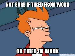 Tired At Work Meme - sure if tired from work