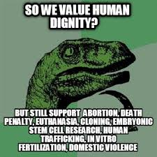 meme creator so we value human dignity but still support abortion