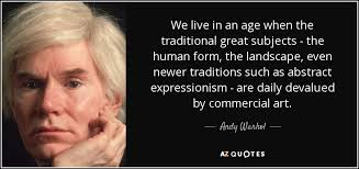 andy warhol age andy warhol quote we live in an age when the traditional great