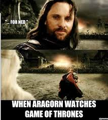 Aragorn Meme - for ned game of thrones pinterest lotr fandoms and fandom