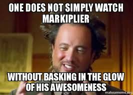 Memes Without Captions - one does not simply watch markiplier without basking in the glow of