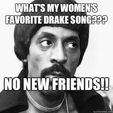 Ike Turner Memes - what s my women s favorite drake song no new friends ike