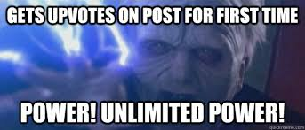 Unlimited Power Meme - gets upvotes on post for first time power unlimited power