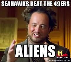 History Channel Meme Generator - seahawks meme seahawks beat the 49ers aliens ancient aliens