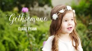 gethsemane claire ryann at 3 years old youtube