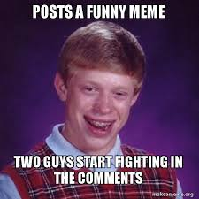 How To Make A Meme With Two Pictures - posts a funny meme two guys start fighting in the comments bad