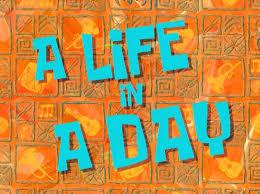 a life in a day encyclopedia spongebobia fandom powered by wikia