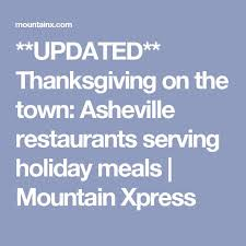 updated thanksgiving on the town asheville restaurants serving