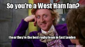 Ham Meme - meme maker so youre a west ham fan i hear theyre the best rugby