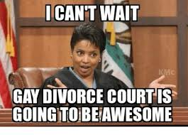 Divorce Meme - i cant wait km gay divorce court is going to beiawesome meme on me me