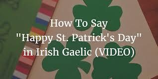 to say happy st patrick u0027s day in irish gaelic video