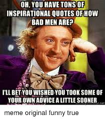 Inspirational Quotes Meme - oh you have tons of inspirational quotes how bad men are ill