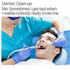 Dentist Memes - dopl3r com memes dentist open up me sometimes i get sad when i