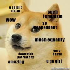 Doge Girl Meme - doge u said it sister such feminism wow so independant much