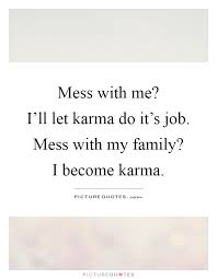 mess with me i ll let karma do it s mess with my family