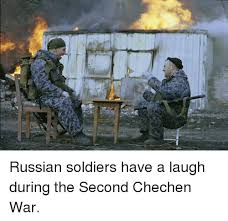 Russian Army Meme - russian soldiers have a laugh during the second chechen war dank