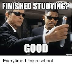 Finished Meme - finished studyinga good ziprmeme everytime i finish school meme