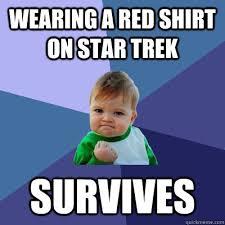 Star Trek Red Shirt Meme - wearing a red shirt on star trek survives success kid quickmeme