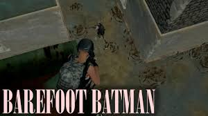 pubg quieter without shoes barefoot batman pubg youtube