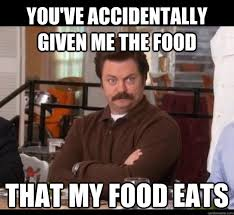 Ron Meme - you ve accidentally given me the food that my food eats ron