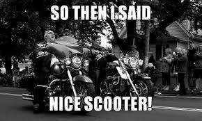 Biker Meme - biker meme so then i said nice scooter born to ride