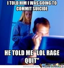 Rage Quit Meme - lol rage quit by eghelman16 meme center