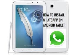 android tablet how to use whatsapp on android tablets