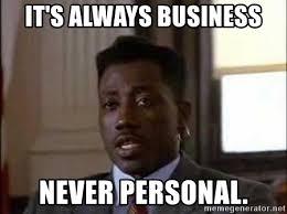 Personal Meme Generator - it s always business never personal nino brown court meme generator
