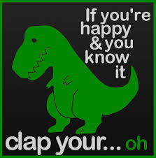t rex happy and you it if you re happy and you it clap your from another