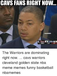Nba Memes Funny - cavs fans right now 2nd 139 23 the warriors are dominating right now