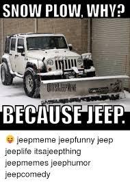 jeep snow meme snow plow why because jeep jeepmeme jeepfunny jeep jeeplife