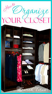 How To Organise Your Closet How To Organize Your Closet Sarah Titus