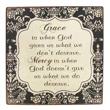 grace is when god gives us what we don t deserve mercy is when god