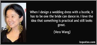 wedding dress quotes when i design a wedding dress with a bustle it has to be one the