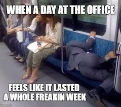 Long Day Memes - image tagged in long day at the office imgflip